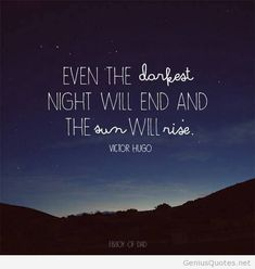 Darkest night – victor hugo quote on we heart it Rise Quotes, Sky Quotes, Words Quotes, Wise Words, Quotes To Live By, Sayings, Positive Quotes, Motivational Quotes, Inspirational Quotes