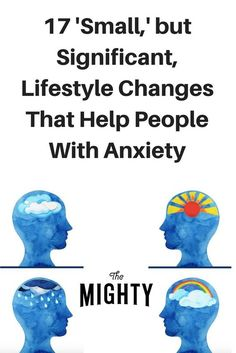 17 'Small,' but Significant, Lifestyle Changes That Help People With Anxiety