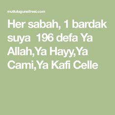 Her sabah, 1 bardak suya 196 defa Ya Allah,Ya Hayy,Ya Cami,Ya Kafi Celle Student, Math, Quotes, Istanbul, Rage, Amigurumi, Quotations, Math Resources, Quote