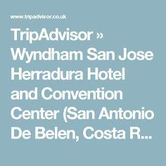 TripAdvisor » Wyndham San Jose Herradura Hotel and Convention Center (San Antonio De Belen, Costa Rica) - Hotel Reviews