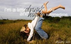 Drunk on you. High on summertime. | The way life should be.