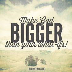 ::Make God BIGGER than your what-ifs::