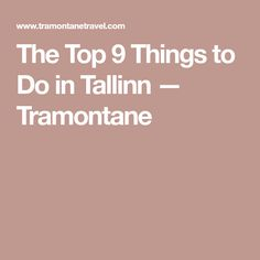 The Top 9 Things to Do in Tallinn — Tramontane