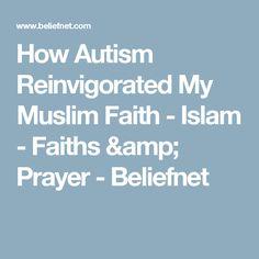 How Autism Reinvigorated My Muslim Faith - Islam - Faiths & Prayer - Beliefnet