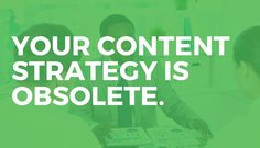 Your content strategy is quickly becoming obsolete. Inbound Marketing, Content Marketing, Digital Marketing, What You Can Do, Accounting, Apple, Facebook, News, Google