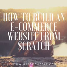 How To Build An E-commerce Website From Scratch For many, building an e-commerce business is a dream, but for others, its a reality, a dream come true.