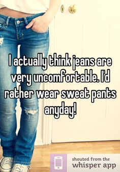 """Someone from Holbrook posted a whisper, which reads """"I actually think jeans are very uncomfortable. I'd rather wear sweat pants anyday! My Smile Quotes, Me Quotes, What Causes Night Sweats, Here Comes The Summer, Anonymous Confessions, Dolce And Gabbana Handbags, Whisper Confessions, Wholesale Designer Handbags, Whisper App"""