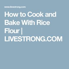 How to Cook and Bake With Rice Flour   LIVESTRONG.COM