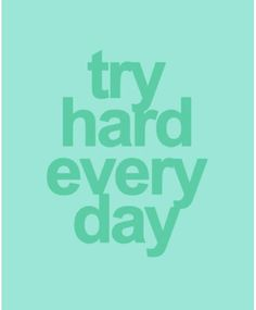 Always be a try hard!