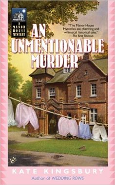 An Unmentionable Murder (2006) (The ninth book in the Manor House series) A novel by Kate Kingsbury