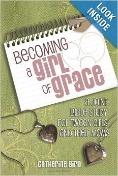 Becoming a Girl of Grace: A Joint Bible Study for Tween Girls and their Moms: Catherine Bird: 9781462728312: Amazon.com: Books