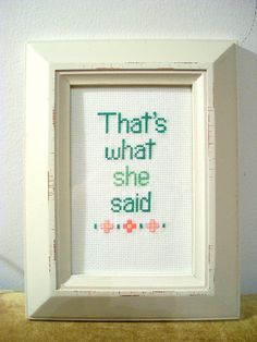 Need this for my brother-in-law! Thats What She Said Dark Green - Light Green funny cross stitch, sampler style flowers or clovers via Etsy Cross Stitching, Cross Stitch Embroidery, Cross Stitch Patterns, Snitches Get Stitches, Crochet Cross, Crafty Craft, Crafting, Sayings, Diy
