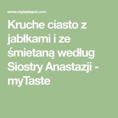 Kruche ciasto z jabłkami i ze śmietaną według Siostry Anastazji - myTaste