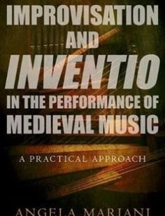 Improvisation and Inventio in the Performance of Medieval Music: A Practical Approach free download by Angela Mariani ISBN: 9780190631185 with BooksBob. Fast and free eBooks download.  The post Improvisation and Inventio in the Performance of Medieval Music: A Practical Approach Free Download appeared first on Booksbob.com.