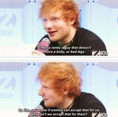 I wish more guys were like Ed. Why can't there just be an Edward Sheeran for every girl?