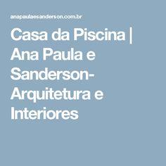 Casa da Piscina | Ana Paula e Sanderson- Arquitetura e Interiores