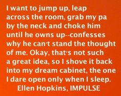 The Ellen Hopkins Quote of the Day is from IMPULSE Quote Of The Day, Things I Want, Thoughts, Books, Quotes, Fandoms, Cabinet, Movies, Phrase Of The Day