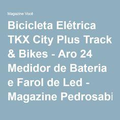 Bicicleta Elétrica TKX City Plus Track & Bikes - Aro 24 Medidor de Bateria e Farol de Led - Magazine Pedrosabino0512