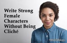 Write Strong Female Characters Without Being Cliché   Writer's Relief