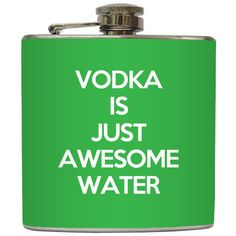 """Vodka Is Just Awesome Water"" - Custom Color Vodka Flask, $20 - in Tiffany Blue please!"