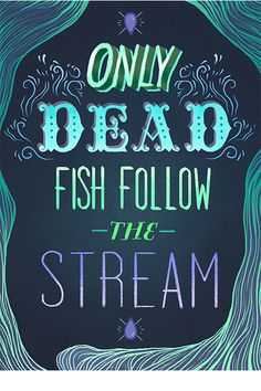 Only Dead Fish Follow the Stream by Emily Julstrom, via Behance