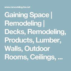 Gaining Space | Remodeling | Decks, Remodeling, Products, Lumber, Walls, Outdoor Rooms, Ceilings, Drainage, Kansas City, MO-KS