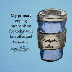 Coffee and sarcasm, my daily coping mechanisms.