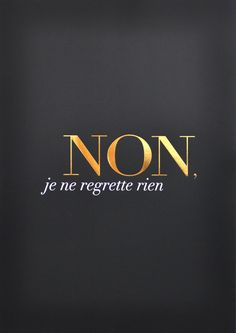 non. Je ne regrette rien. Regrets are a waste of time and energy. Enjoy today. Build tomorrow