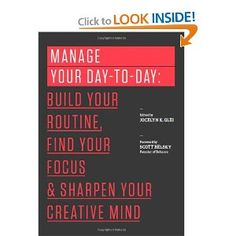 Manage Your Day-to-Day: Build Your Routine, Find Your Focus, and Sharpen Your Creative Mind (The 99U Book Series): Jocelyn K. Glei, Scott Belsky: 9781477800676: Amazon.com: Books