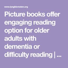 Picture books offer engaging reading option for older adults with dementia or difficulty reading | Lyngblomsten :: Blog