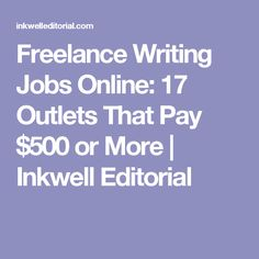 Freelance Writing Jobs Online: 17 Outlets That Pay $500 or More | Inkwell Editorial