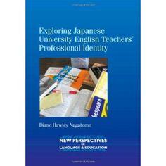 Exploring Japanese University English Teachers' Professional Identity (New Perspectives on Language and Education)