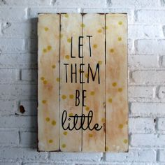 Be Little.  Spray stencil on wood. 40 x 60 x 2 cm  #woodsign #homedecoration #homeandliving #vintage #alldecos #little