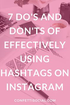 Are you struggling to get engagement from Instagram? Check out the 7 do's and don'ts of effectively using hashtags on Confetti Social.   social media tips | Instagram tips | social media | using hashtags effectively | how to use hashtags | benefits of using hashtags