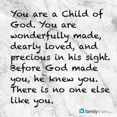 You are a child of God. You are wonderfully made, dearly loved, and precious in his sight. ~~I am a Child of God Christian Quotes.