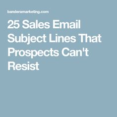 25 Sales Email Subject Lines That Prospects Can't Resist
