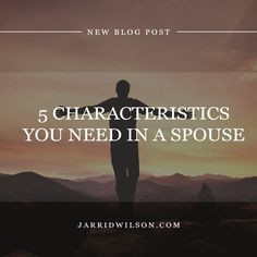 5 Characteristics You Need In A Spouse