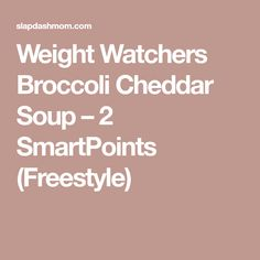 Weight Watchers Broccoli Cheddar Soup – 2 SmartPoints (Freestyle)