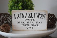 A poem about work funny wine sign desk decor mini sign Office Quotes, Office Humor, Work Quotes, Work Humor, Funny Office, Wine Signs, Beer Signs, Funny Signs For Work, Funny Work