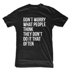 """""""Don't Worry What People Think They Don't Do It That Often"""" T-Shirt"""