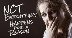 """This is a pretty unique perspective on the myth of """"everything happens for a reason""""."""