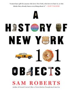 History of NY Sam Roberts has attempted the unthinkable: to capture New York City's history in just 101 objects. The author takes the sweeping history of the world's greatest city and pares it down to a carefully curated selection of objects that any New Yorker (or New York fan) will appreciate. From Indian arrowheads and beads from the African burial ground to bagels and bright yellow taxi cabs to the iconic I <3 New York logo, the concrete jungle entertains and inspires on every page.