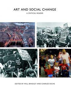 Will Bradley, Charles Esche (eds.): Art and Social Change: A Critical Reader — Monoskop Log Creative Workshop, Social Change, Public Art, Change The World, New Art, Book Art, Texts, Storing Books, Politics