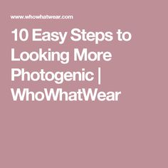 10 Easy Steps to Looking More Photogenic   WhoWhatWear