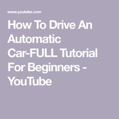 In this video, I show you how to drive an automatic car. It is a complete tutorial that is geared towards beginner drivers. Driving a car for the first time . Automatic Cars, You Youtube