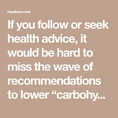 """If you follow or seek health advice, it would be hard to miss the wave of recommendations to lower """"carbohydrates"""" to minimal levels and focus on meals higher in fat and protein to promote the use of…"""