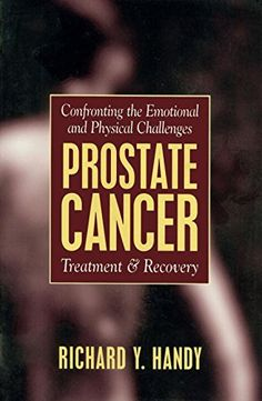 Prostate Cancer: Treatment & Recovery, by Richard Y. Handy.