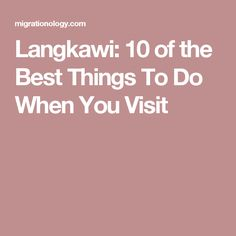 Langkawi: 10 of the Best Things To Do When You Visit