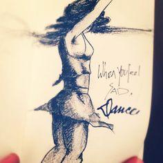 When you feel sad, Dance. #dance #darwing #art