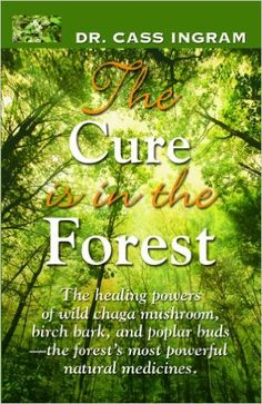 The Cure is in the Forest: Dr. Cass Ingram: 9781931078337: Amazon.com: Books